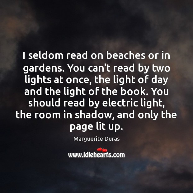I seldom read on beaches or in gardens. You can't read by Image