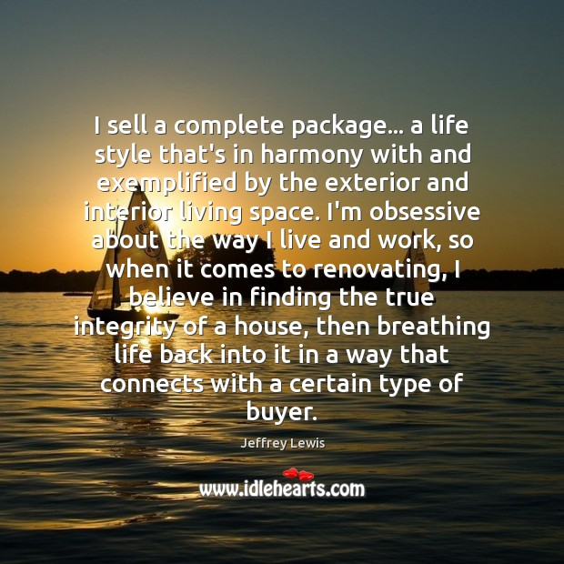 I sell a complete package… a life style that's in harmony with Jeffrey Lewis Picture Quote