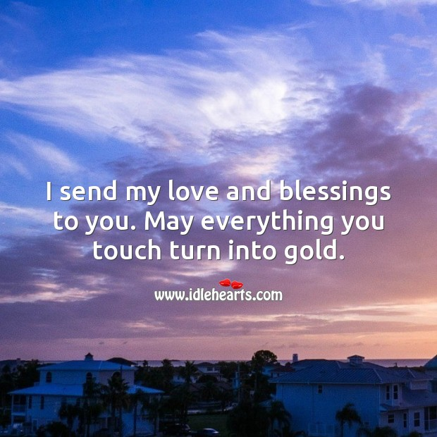 I send my love and blessings to you. May everything you touch turn into gold. Blessings Quotes Image
