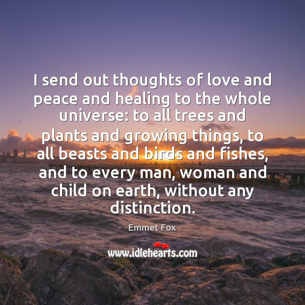 I send out thoughts of love and peace and healing to the Emmet Fox Picture Quote