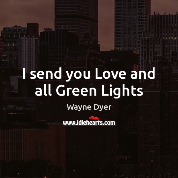 Image, I send you Love and all Green Lights