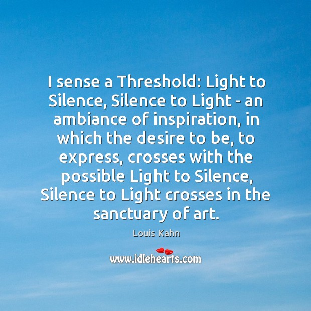 Image, I sense a Threshold: Light to Silence, Silence to Light – an