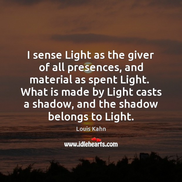 Image, I sense Light as the giver of all presences, and material as