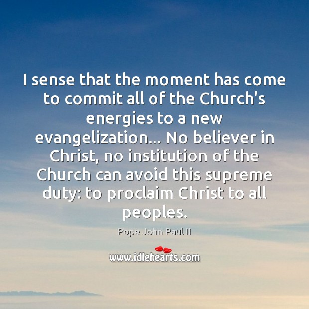 I sense that the moment has come to commit all of the Pope John Paul II Picture Quote