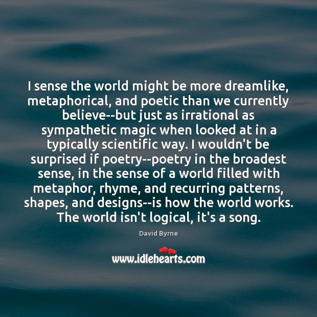 I sense the world might be more dreamlike, metaphorical, and poetic than Image