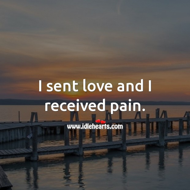 I sent love and I received pain. Sad Love Quotes Image
