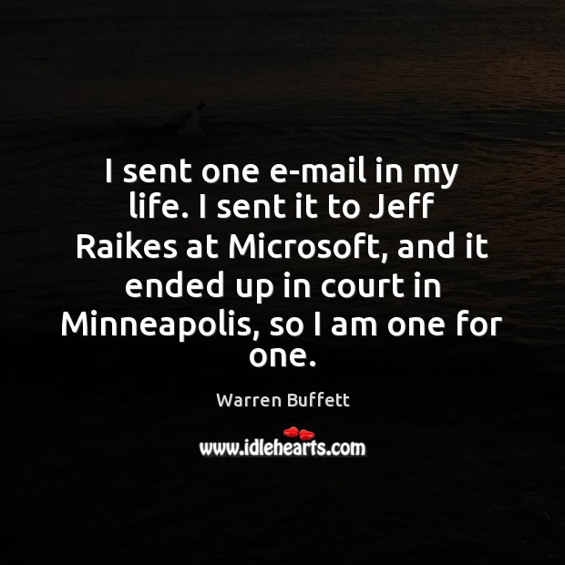 I sent one e-mail in my life. I sent it to Jeff Image