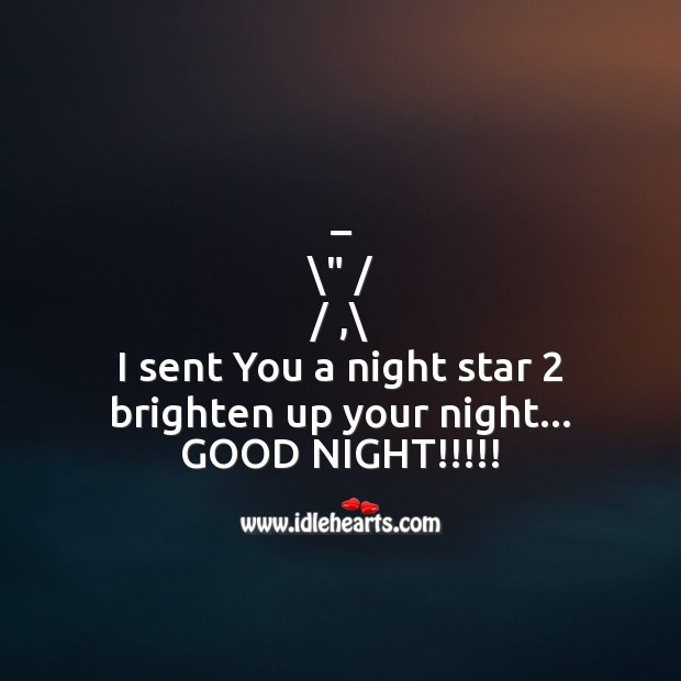 I sent you a night star 2 brighten up your night Image
