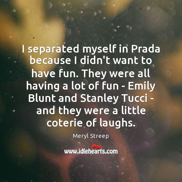 I separated myself in Prada because I didn't want to have fun. Image