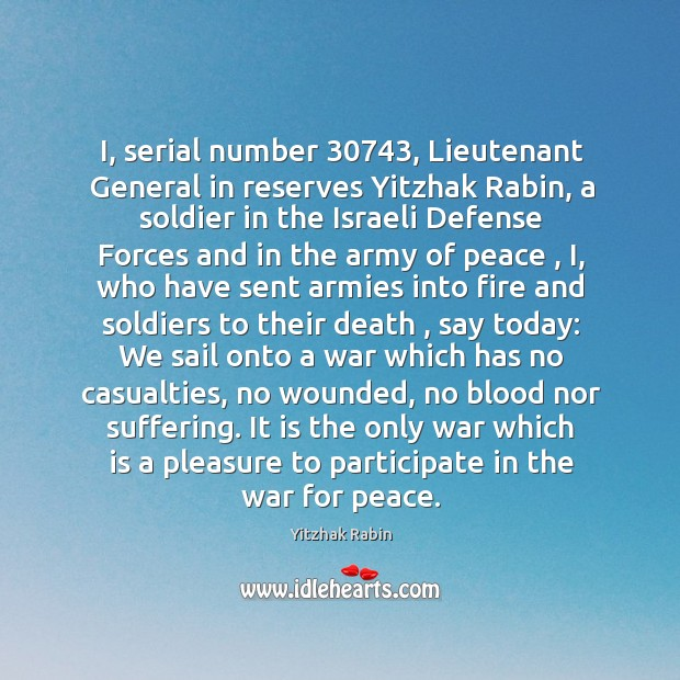 I, serial number 30743, Lieutenant General in reserves Yitzhak Rabin, a soldier in Yitzhak Rabin Picture Quote