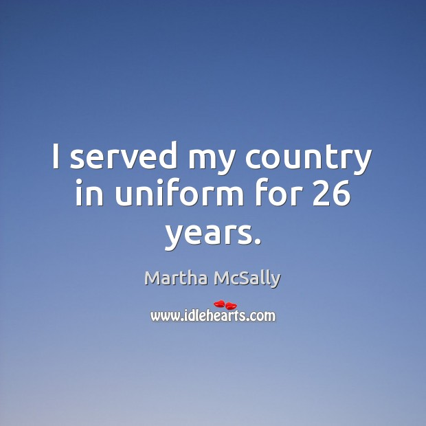 Image, I served my country in uniform for 26 years.
