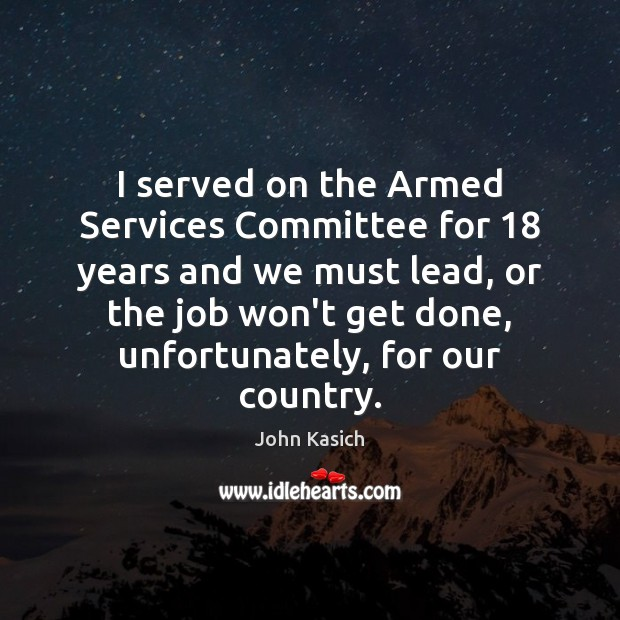 Image, I served on the Armed Services Committee for 18 years and we must