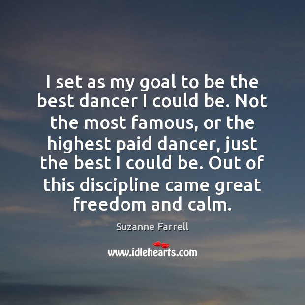 I set as my goal to be the best dancer I could Image
