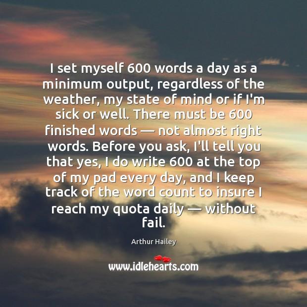 I set myself 600 words a day as a minimum output, regardless of Image