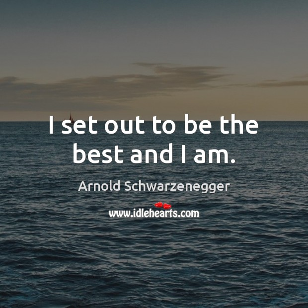 I set out to be the best and I am. Image
