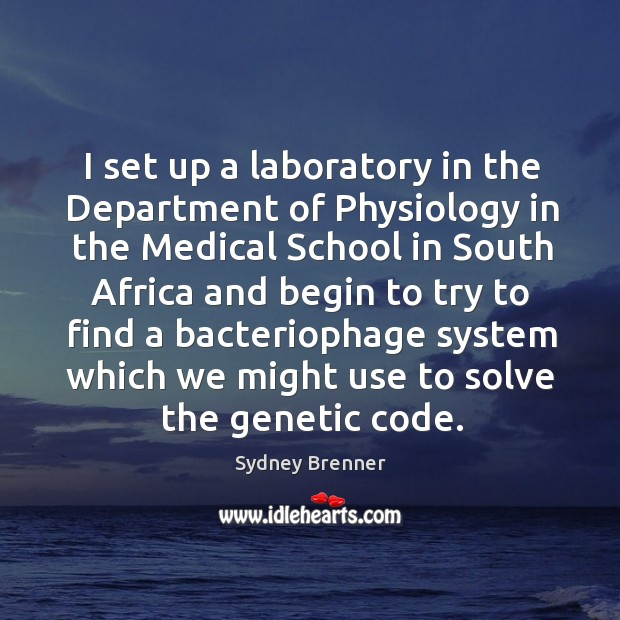 I set up a laboratory in the department of physiology in the medical school in south africa Sydney Brenner Picture Quote