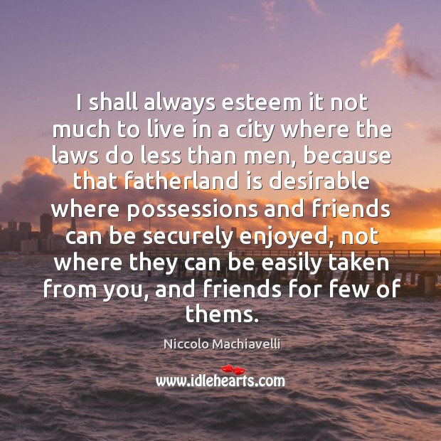 Image, I shall always esteem it not much to live in a city where the laws do less than men