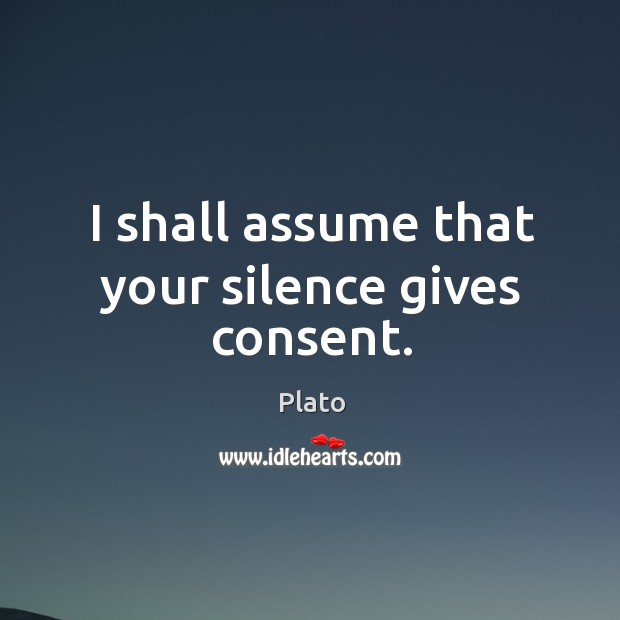 I shall assume that your silence gives consent. Image