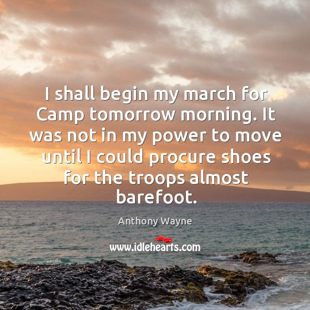 Image, I shall begin my march for camp tomorrow morning.