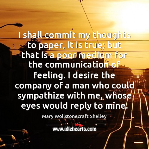 I shall commit my thoughts to paper, it is true; but that Mary Wollstonecraft Shelley Picture Quote