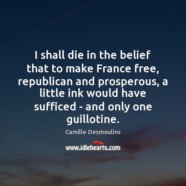 Image, I shall die in the belief that to make France free, republican