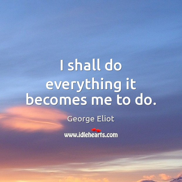 I shall do everything it becomes me to do. Image