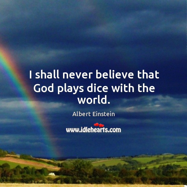 Image, I shall never believe that God plays dice with the world.