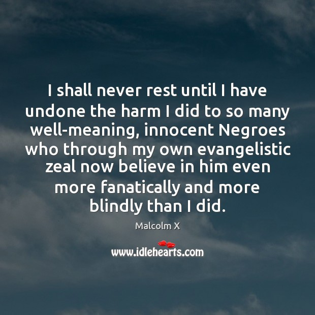 I shall never rest until I have undone the harm I did Believe in Him Quotes Image