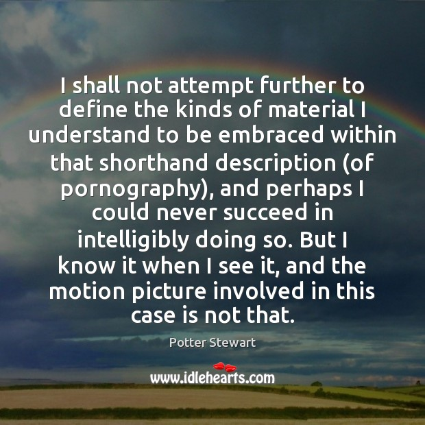 I shall not attempt further to define the kinds of material I Potter Stewart Picture Quote