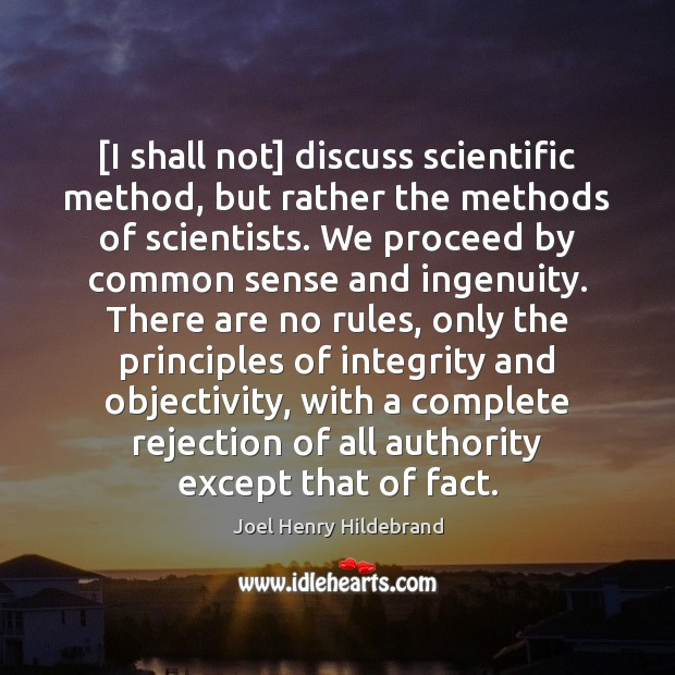 [I shall not] discuss scientific method, but rather the methods of scientists. Image