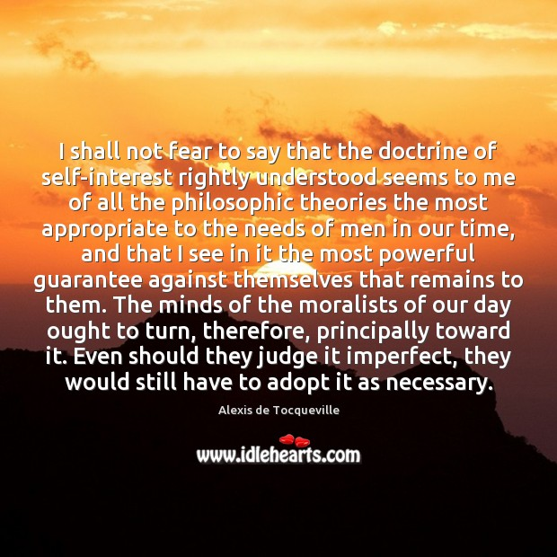 Image, I shall not fear to say that the doctrine of self-interest rightly
