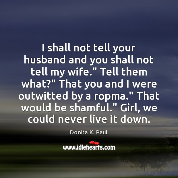 I shall not tell your husband and you shall not tell my Image