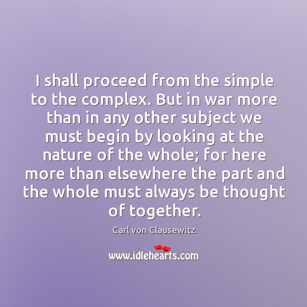 I shall proceed from the simple to the complex. But in war Image
