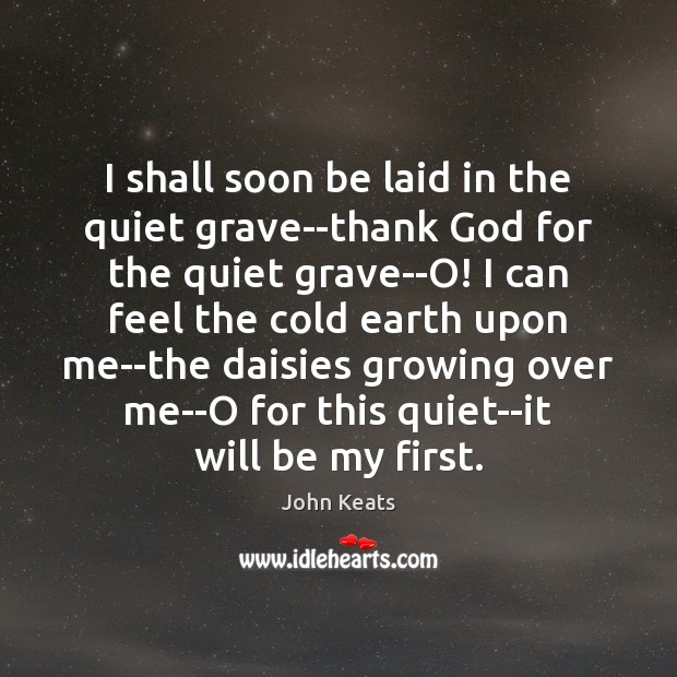 Image, I shall soon be laid in the quiet grave–thank God for the