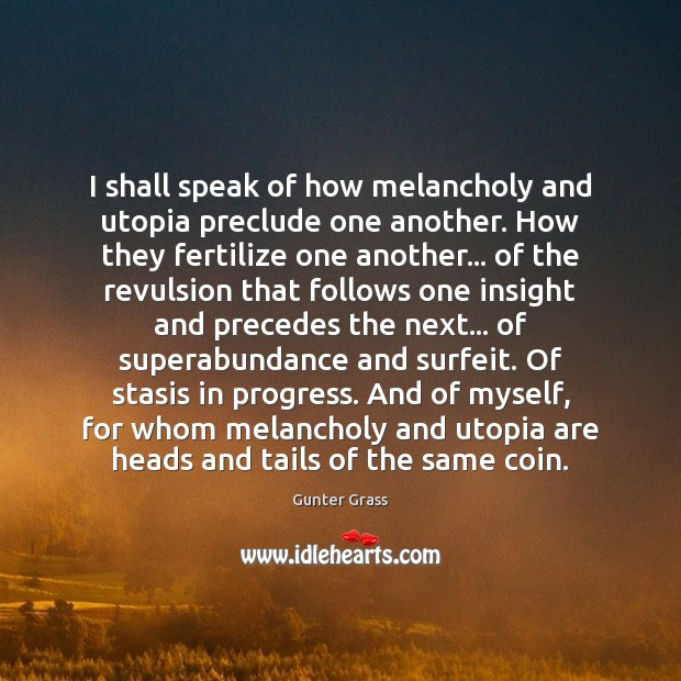 I shall speak of how melancholy and utopia preclude one another. How Gunter Grass Picture Quote