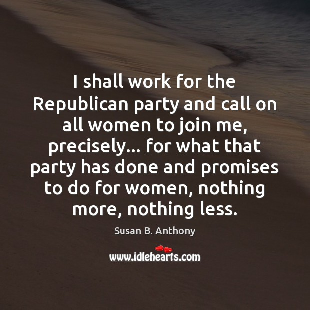 Image, I shall work for the Republican party and call on all women
