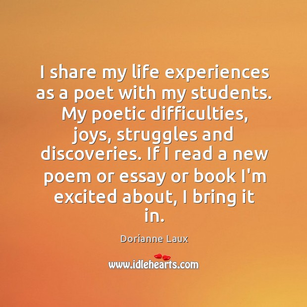 I share my life experiences as a poet with my students. My Image
