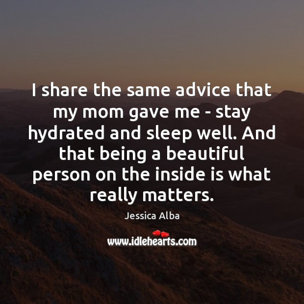 I share the same advice that my mom gave me – stay Jessica Alba Picture Quote