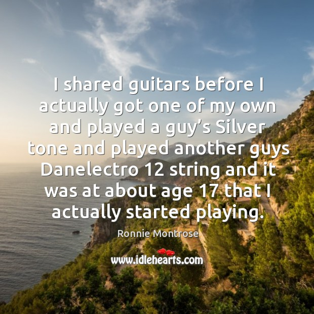 Image, I shared guitars before I actually got one of my own and played a guy's silver tone and played another guys