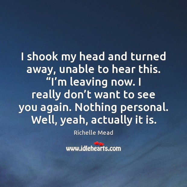 """I shook my head and turned away, unable to hear this. """"I' Richelle Mead Picture Quote"""