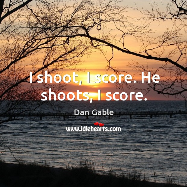 I shoot, I score. He shoots, I score. Image