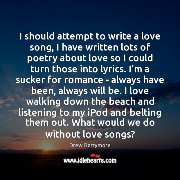 Image, I should attempt to write a love song, I have written lots