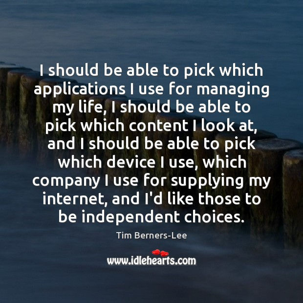 I should be able to pick which applications I use for managing Tim Berners-Lee Picture Quote