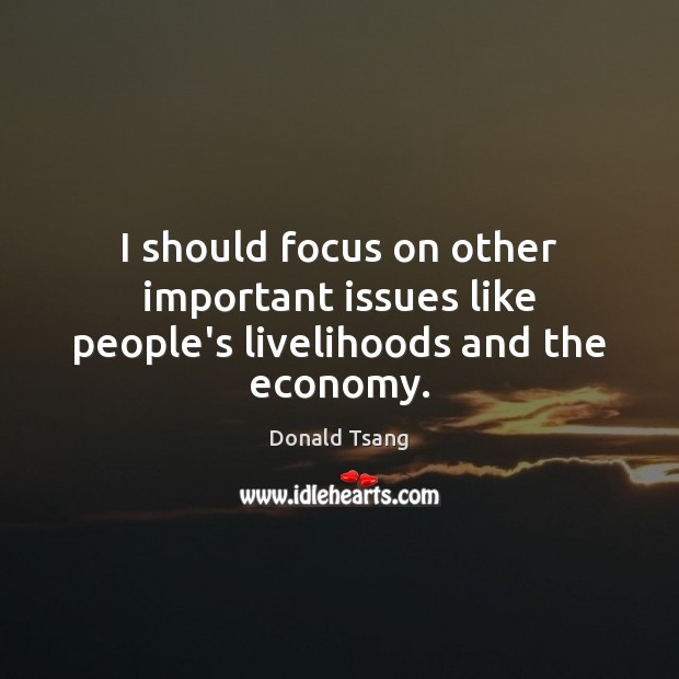 I should focus on other important issues like people's livelihoods and the economy. Image
