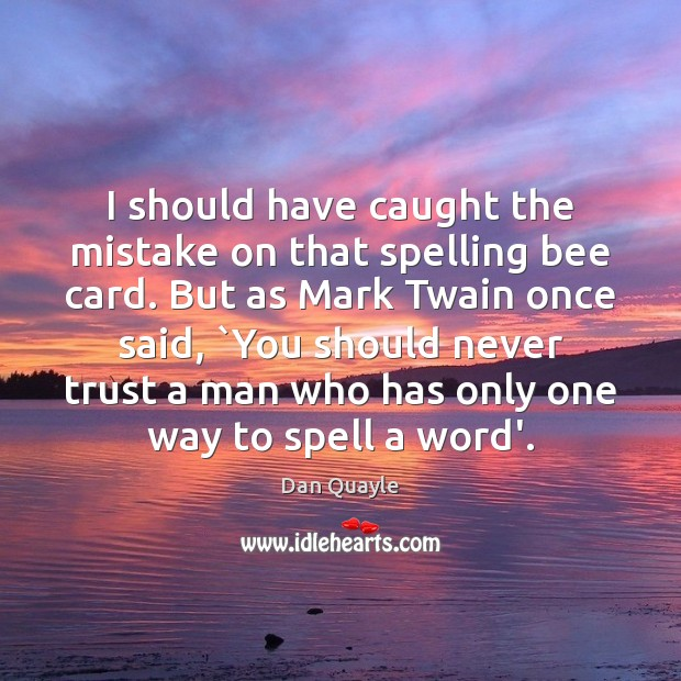 I should have caught the mistake on that spelling bee card. But Never Trust Quotes Image