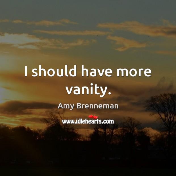 Image, I should have more vanity.