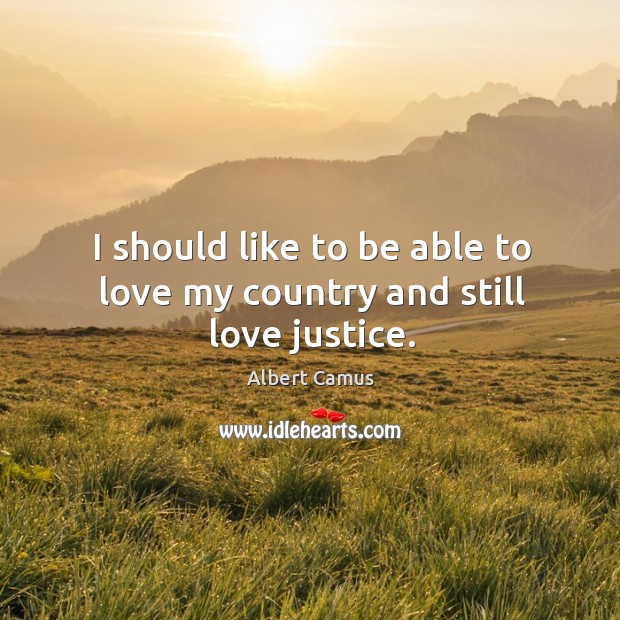 Image, I should like to be able to love my country and still love justice.
