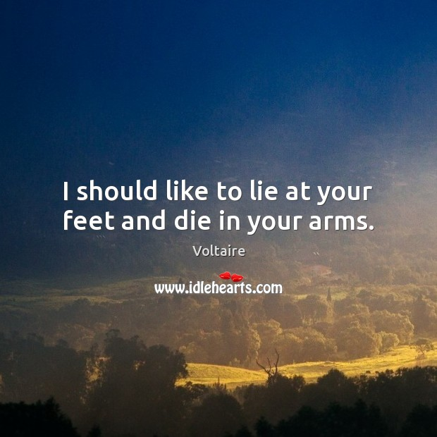 I should like to lie at your feet and die in your arms. Image