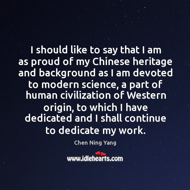 I should like to say that I am as proud of my chinese heritage Image