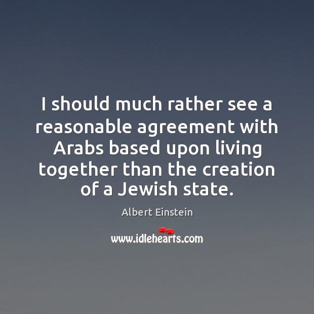 Image, I should much rather see a reasonable agreement with Arabs based upon